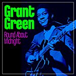 Grant Green Round About Midnight