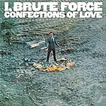 Brute Force I, Brute Force, Confections Of Love