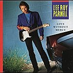 Lee Roy Parnell Love Without Mercy