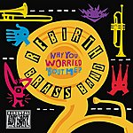 ReBirth Brass Band Why You Worried 'bout Me?