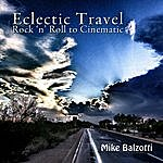Mike Balzotti Eclectic Travel ~ Rock 'n' Roll To Cinematic