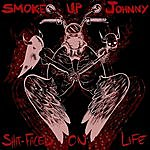 Smoke Up Johnny Shit-Faced On Life