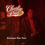 Charley Pride Except For You