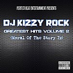 DJ Kizzy Rock Greatest Hits Volume 2 [Moral Of The Story Iz]