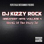 DJ Kizzy Rock Greatest Hits Volume 1 [Moral Of The Story Iz]