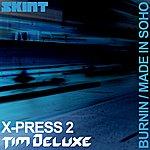 X-Press 2 Burnin / Made In Soho