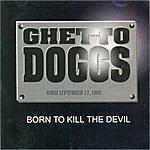 Ghetto Doggs Born To Kill The Devil