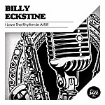 Billy Eckstine I Love The Rhythm In A Riff