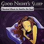 London Philharmonic Orchestra Good Night's Sleep: Classical Music To Soothe The Soul