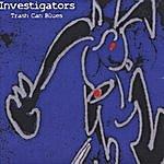 Investigators Trash Can Blues