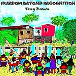 Tony Brown Freedom Beyond Recognition