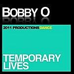Bobby-O Temporary Lives
