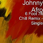 Johnny Afro 6 Foot 7ft Chill Remix - Single