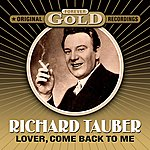Richard Tauber Forever Gold - Lover, Come Back To Me (Remastered)