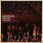 Papercuts Fading Parade
