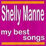 Shelly Manne Shelly Manne : My Best Songs