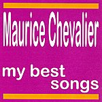 Maurice Chevalier My Best Songs - Maurice Chevalier