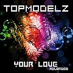 Topmodelz Your Love (Reloaded)