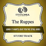 The Ruppes Lord It Hurts (But You're Still God) (Studio Track)