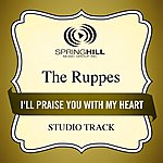 The Ruppes I'll Praise You With My Heart (Studio Track)