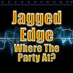 Jagged Edge Where The Party At?