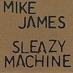 Mike James Sleazy Machine
