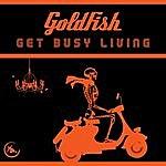 Goldfish Get Busy Living (Remix) - Single