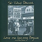 St. Vitus Dance Love Me Love My Dogma...And Then Some