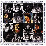 Madonna The Early Years: Give It To Me