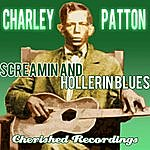 Charley Patton Screamin And Hollerin Blues