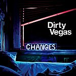 Dirty Vegas Changes 1