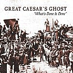 Great Caesar's Ghost What's Done Is Done: The Very Best Of Great Caesar's Ghost