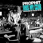 The Prophit Prophit- This My Club (Clean) - Single