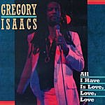 Gregory Isaacs All I Have Is Love, Love, Love