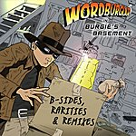 Wordburglar Burgie's Basement: B-Side, Rarities & Remixers