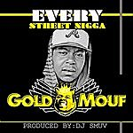 Goldmouf Every Street Nigga