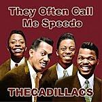 The Cadillacs They Often Call Me Speedo