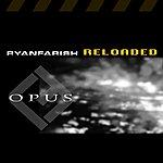 Ryan Farish Opus - Reloaded (Bonus Material, Plus Rf Continuous Dj Mix)