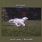 Slim Bawb Ghost Dawg/Beware!