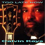 Calvin Keys Too Late Now - Single