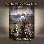 Randy Handley You Don't Know My Mind