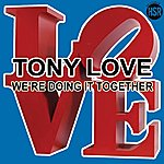 Tony Love We're Doing It Together (Digitally Remastered)