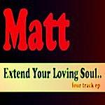 Matt Extend Your Loving Soul