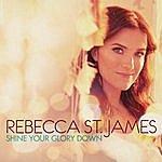 Rebecca St. James Shine Your Glory Down