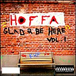 Hoffa Glad 2 Be Here Vol. 1