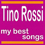 Tino Rossi Tino Rossi : My Best Songs