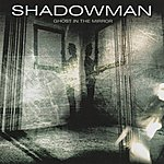 Shadow Man Ghost In The Mirror