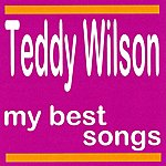 Teddy Wilson Teddy Wilson : My Best Songs