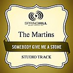The Martins Somebody Give Me A Stone (Studio Track)