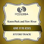 Karen Peck & New River Give It To Jesus (Studio Track)